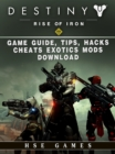 Destiny Rise of Iron Game Guide, Tips, Hacks, Cheats Exotics, Mods Download - eBook