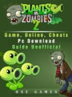 Plants Vs Zombies 2 Game, Online, Cheats PC Download Guide Unofficial - eBook