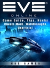 Eve Online Game Guide, Tips, Hacks Cheats Mods, Walkthroughs Unofficial - eBook