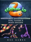 Slither.io Unofficial Walkthroughs Tips, Tricks & Game Secrets - eBook