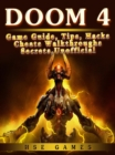 Doom 4 Game Guide, Tips, Hacks Cheats Walkthroughs Secrets, Unofficial - eBook
