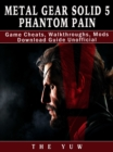 Metal Gear Solid 5 Phantom Pain Game Cheats, Walkthroughs, Mods Download Guide Unofficial - eBook