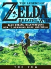 The Legend of Zelda Breath of the Wild Game Cheats, Walkthroughs How to Download Guide Unofficial - eBook