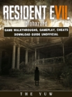 Resident Evil Biohazard Game Walkthroughs, Gameplay, Cheats Download Guide Unofficial - eBook