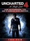 Uncharted 4 a Thiefs End Game Walkthroughs, Tips How to Download Guide Unofficial - eBook