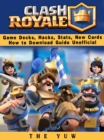 Clash Royale Game Decks, Hacks, Stats, New Cards How to Download Guide Unofficial - eBook