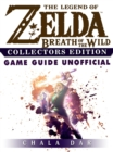 The Legend of Zelda Breath of the Wild Collectors Edition Game Guide Unofficial - eBook