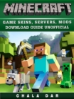 Minecraft Game Skins, Servers, Mods Download Guide Unofficial - eBook