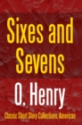 Sixes and Sevens - eBook