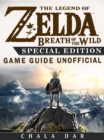 The Legend of Zelda Breath of the Wild Special Edition Game Guide Unofficial - eBook