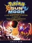 Pokemon Sun and Moon Game Download, Starters, Gameplay, Wiki Guide Unofficial - eBook
