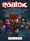 Roblox Game Download, Hacks, Studio Login Guide Unofficial - eBook