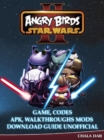 Angry Birds Star Wars 2 Game, Codes Apk, Walkthroughs Mods Download Guide Unofficial - eBook