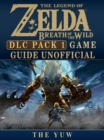 Legend of Zelda Breath of the Wild DLC Pack 1 Game Guide Unofficial - eBook
