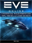 Eve Online Unofficial Walkthroughs Tips, Tricks, & Game Secrets - eBook