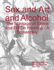 Sex and Art and Alcohol - The Marriage of Elaine and Bill De Kooning - A Screenplay - eBook