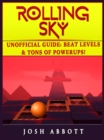 Rolling Sky Unofficial Guide : Beat Levels & Tons of Powerups! - eBook