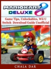 Mario Kart 8 Deluxe Game Tips, Unlockables, Wii U, Switch, Download Guide Unofficial - eBook