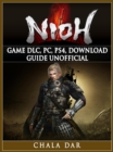 Nioh Game DLC, PC, PS4, Download Guide Unofficial - eBook