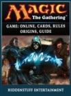 Magic The Gathering Game : Online, Cards, Rules, Origins, Guide - eBook