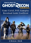 Tom Clancys Ghost Recon Wildlands Game Cartel, PvP, Gameplay, Download Guide Unofficial - eBook