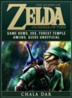 The Legend of Zelda Ocarina of Time Game Roms, 3DS, Forest Temple, Amiibo, Guide Unofficial - eBook