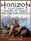 Horizon Zero Dawn Game DLC, PC, Trophies, Download Guide Unofficial - eBook