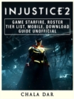 Injustice 2 Game Starfire, Roster, Tier List, Mobile, Download Guide Unofficial - eBook