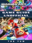 Mario Kart 8 Deluxe Game Guide Unofficial - eBook