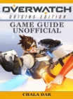 Overwatch Origins Edition Game Guide Unofficial - eBook