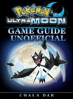 Pokemon Ultra Moon Game Guide Unofficial - eBook