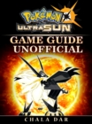 Pokemon Ultra Sun Game Guide Unofficial - eBook