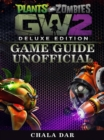 Plants Vs Zombies Garden Warfare 2 Deluxe Edition Game Guide Unofficial - eBook