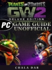 Plants Vs Zombies Garden Warfare 2 Deluxe Edition PC Game Guide Unofficial - eBook