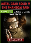 Metal Gear Solid V The Phantom Pain Xbox 360 Game Guide Unofficial - eBook