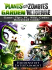 Plants Vs Zombies Garden Warfare Game: Tips, PC, Wiki, Codes, Download Guide : Tips, PC, Wiki, Codes, Download Guide - eBook