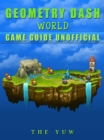 Geometry Dash World Game Guide Unofficial - eBook
