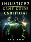 Injustice 2 Game Guide Unofficial - eBook
