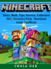 Minecraft Skins, Mods, Tips, Servers, Unblocked, DLC, Favorites Pack, Download Guide Unofficial - eBook