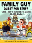 Family Guy Quest for Stuff Game : How to Download for Android, PC, iOS, Kindle - eBook