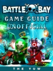 Battle Bay Game Guide Unofficial - eBook