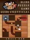 Roll the Ball Slide Puzzle Game Guide Unofficial - eBook