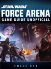 Star Wars Force Arena Game Guide Unofficial - eBook