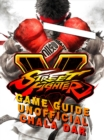 Street Fighter 5 Game Guide Unofficial - eBook