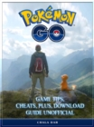 Pokemon Go Game Tips, Cheats, Plus, Download Guide Unofficial - eBook
