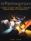 Overwatch Game Guide Cheats, Hacks, Characters, Pc Unofficial - eBook
