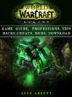 World of Warcraft Legion Game Guide, Professions, Tips Hacks, Cheats, Mods, Download - eBook