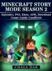 Minecraft Story Mode Season 2 Episodes, PS4, Xbox, APK, Download Game Guide Unofficial - eBook