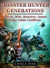 Monster Hunter Generations Quests, Wiki, Monsters, Armor, Game Guide Unofficial - eBook