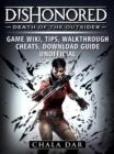Dishonored Death of the Outsider Game Wiki, Tips, Walkthrough, Cheats, Download Guide Unofficial - eBook
